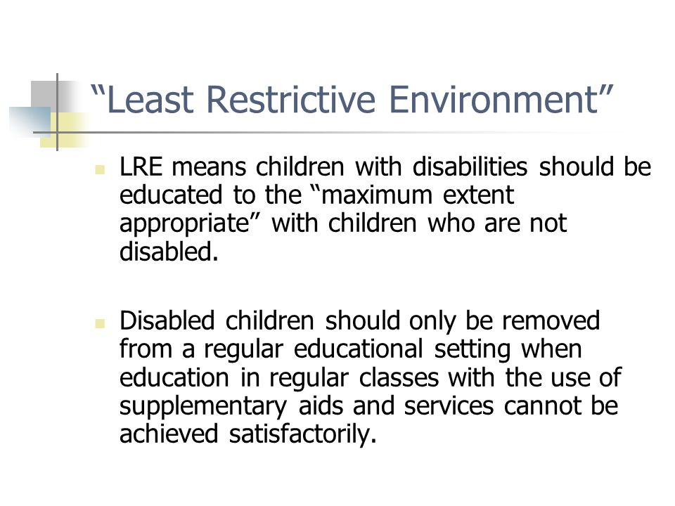 LRE means children with disabilities should be educated to the maximum extent appropriate with children who are not disabled.
