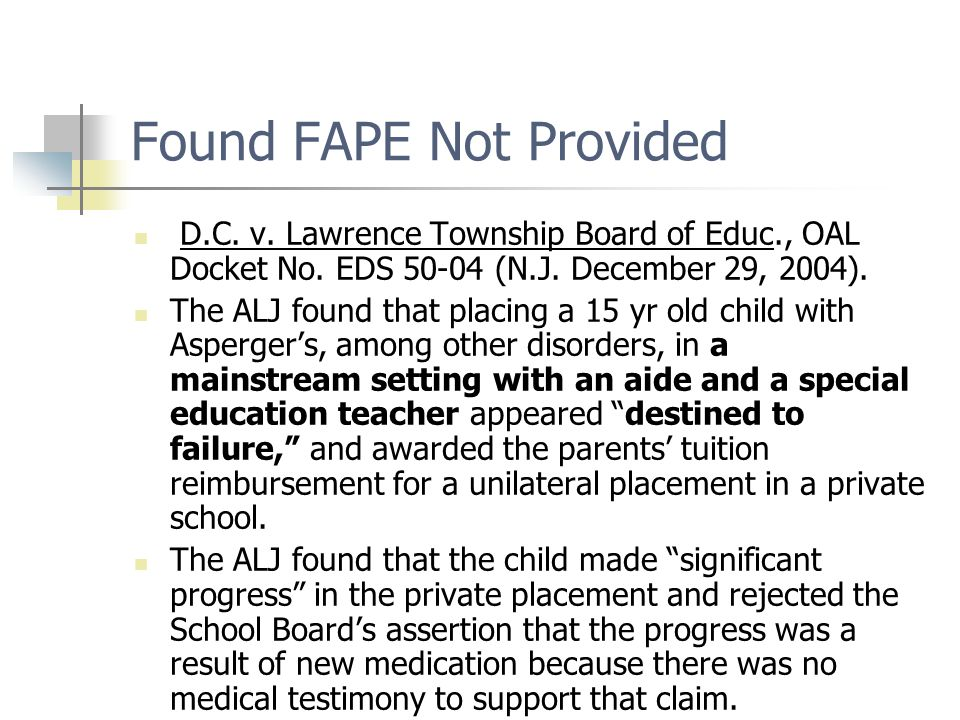 Found FAPE Not Provided D.C. v. Lawrence Township Board of Educ., OAL Docket No. EDS 50-04 (N.J. December 29, 2004). The ALJ found that placing a 15 y