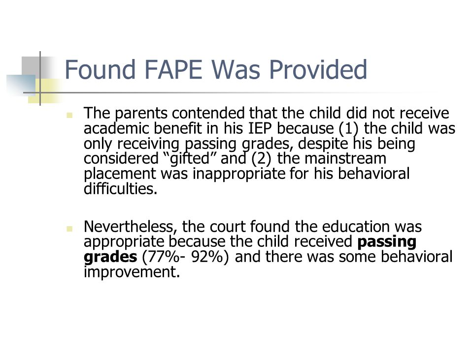 Found FAPE Was Provided The parents contended that the child did not receive academic benefit in his IEP because (1) the child was only receiving pass