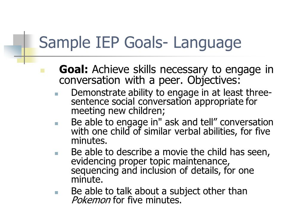 Sample IEP Goals- Language Goal: Achieve skills necessary to engage in conversation with a peer.