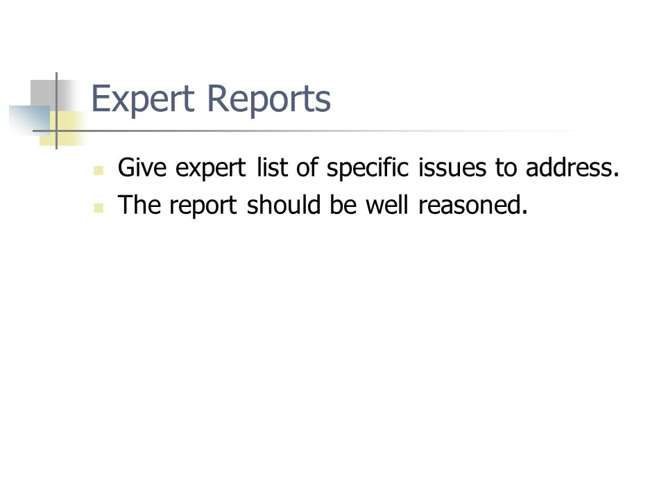 Expert Reports Give expert list of specific issues to address. The report should be well reasoned.