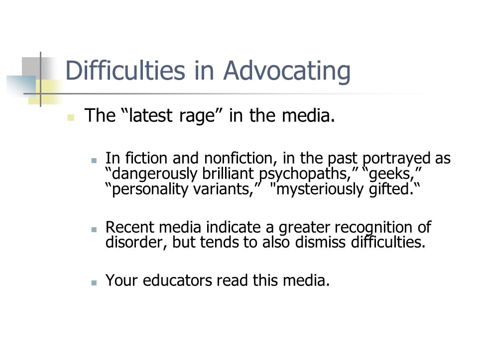 "Difficulties in Advocating The ""latest rage"" in the media. In fiction and nonfiction, in the past portrayed as ""dangerously brilliant psychopaths,"" ""g"