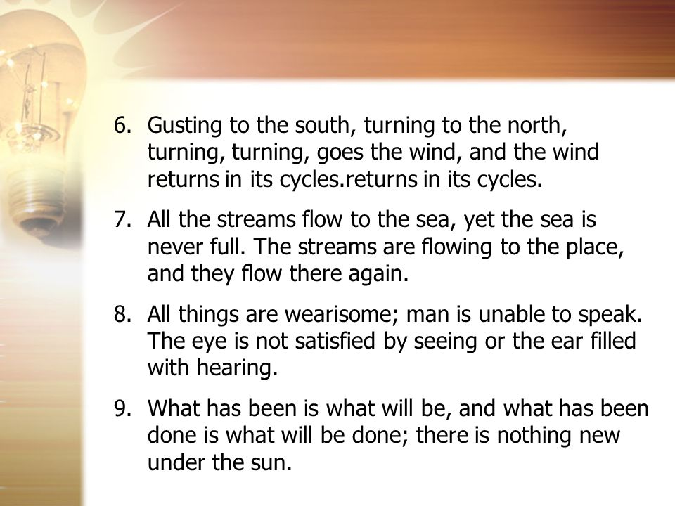 6.Gusting to the south, turning to the north, turning, turning, goes the wind, and the wind returns in its cycles.returns in its cycles.