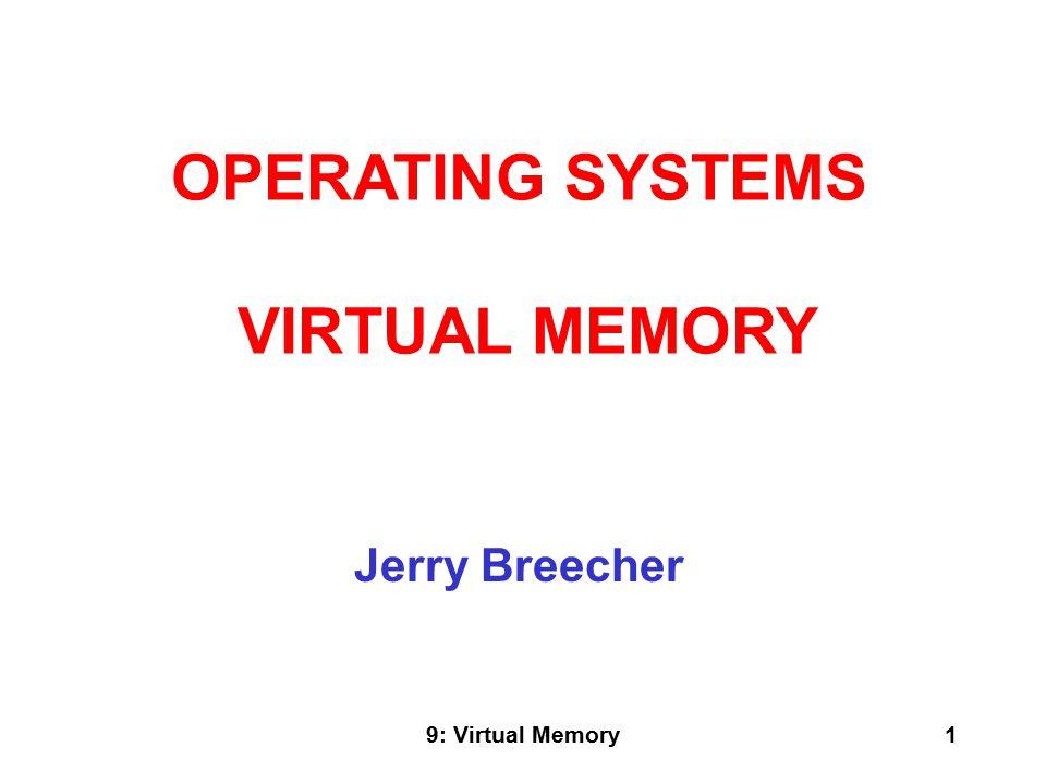 9: Virtual Memory2 VIRTUAL MEMORY WHY VIRTUAL MEMORY.