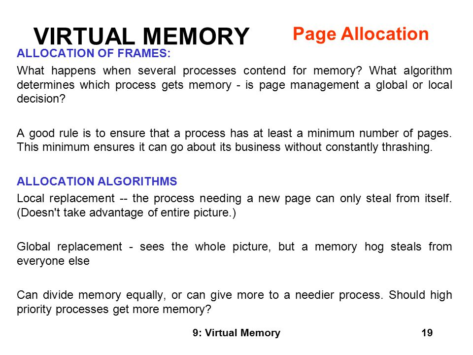 9: Virtual Memory19 ALLOCATION OF FRAMES: What happens when several processes contend for memory.