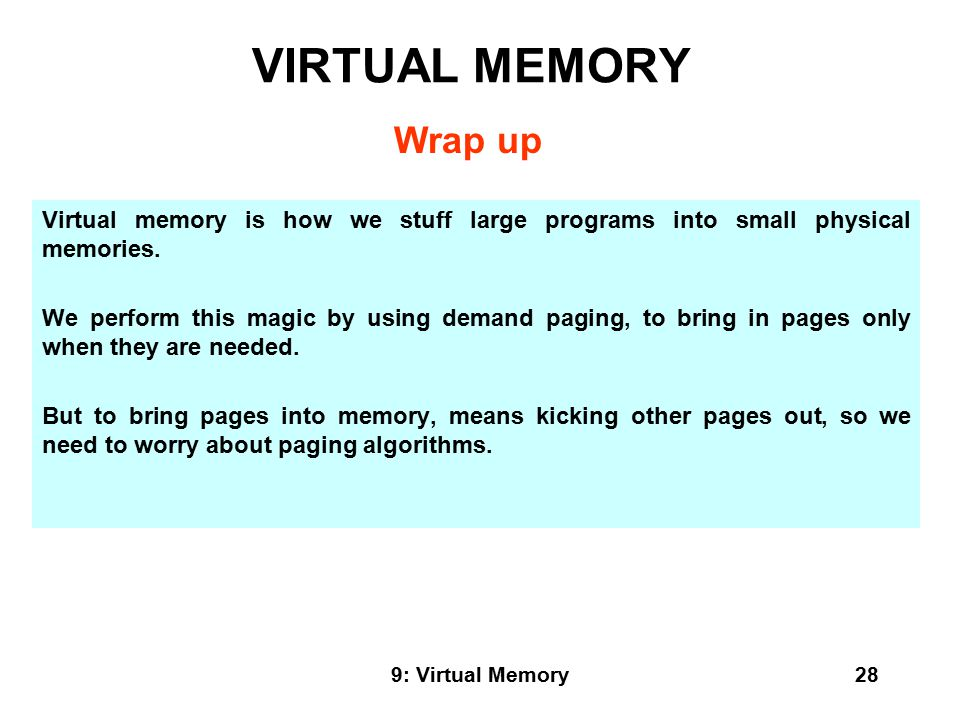 9: Virtual Memory28 Virtual memory is how we stuff large programs into small physical memories.
