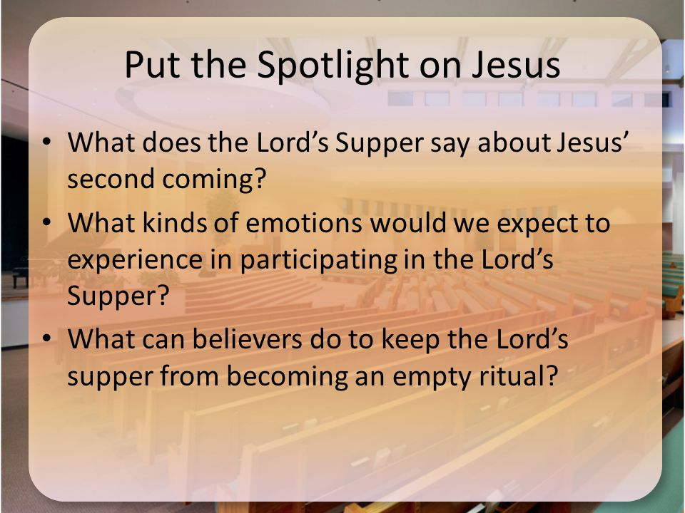 Put the Spotlight on Jesus What does the Lord's Supper say about Jesus' second coming.