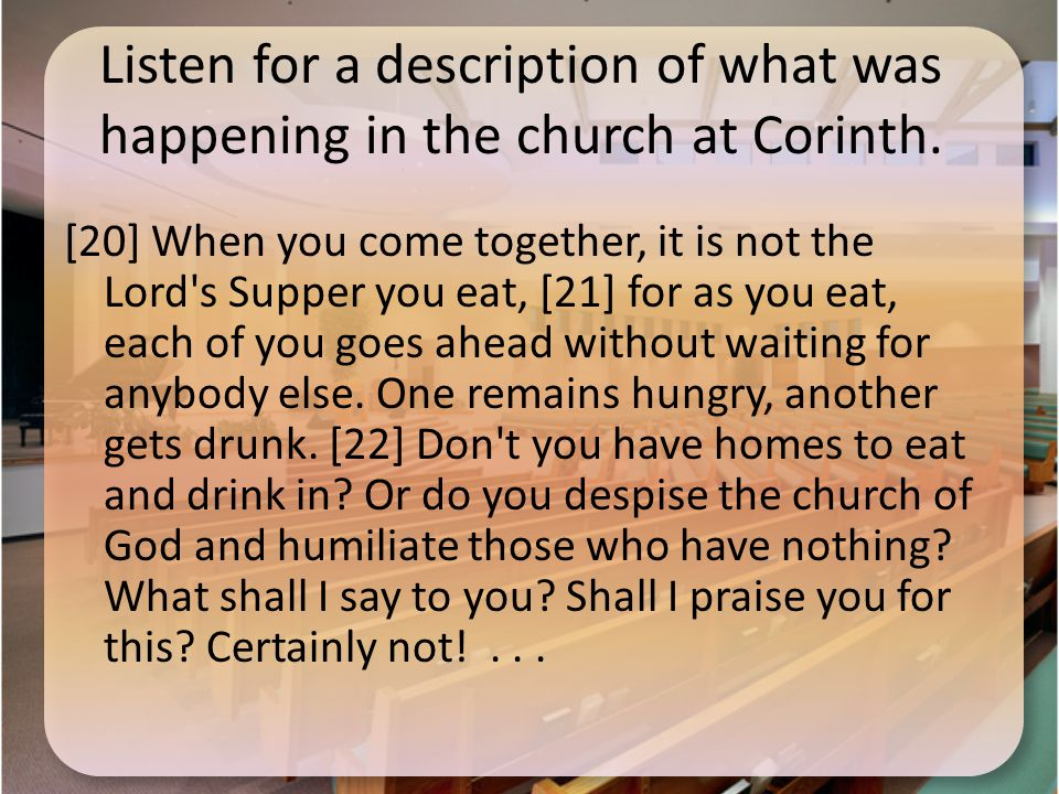 Listen for a description of what was happening in the church at Corinth.