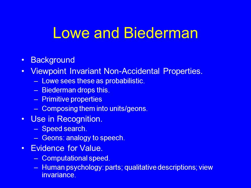 Lowe and Biederman Background Viewpoint Invariant Non-Accidental Properties.