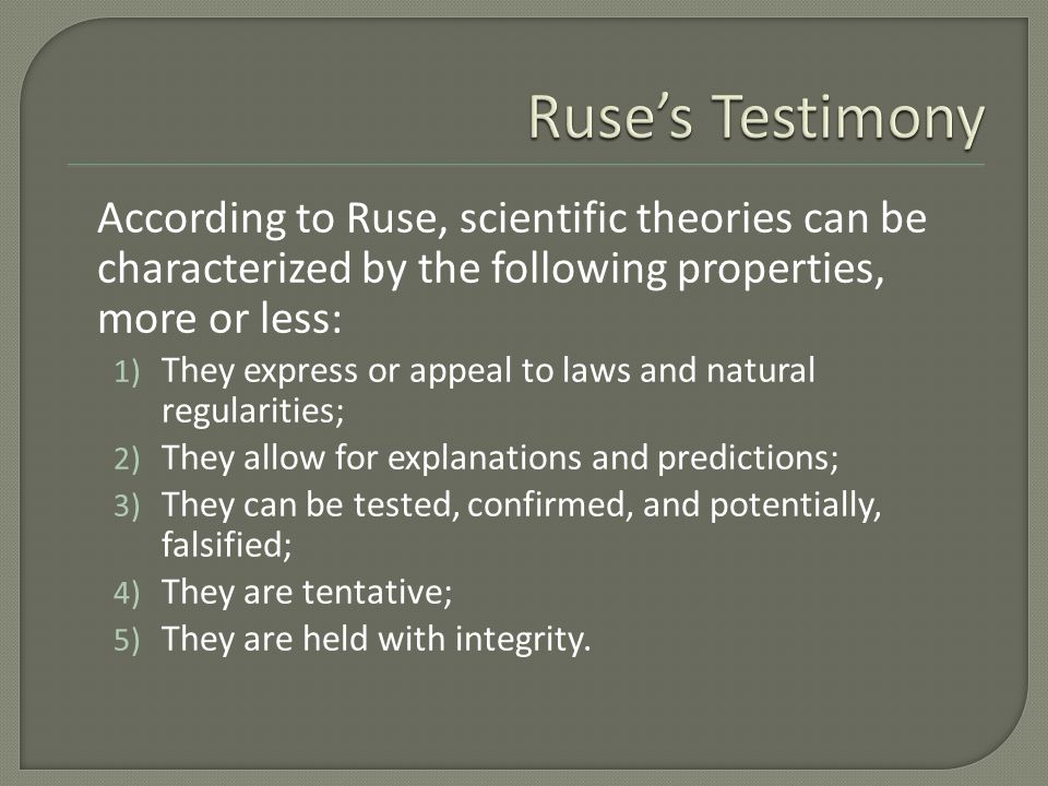 According to Ruse, scientific theories can be characterized by the following properties, more or less: 1) They express or appeal to laws and natural r