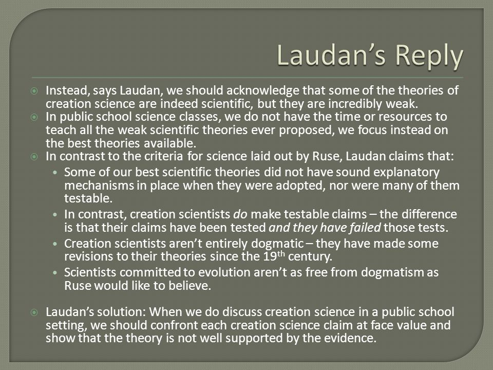  Instead, says Laudan, we should acknowledge that some of the theories of creation science are indeed scientific, but they are incredibly weak.  In