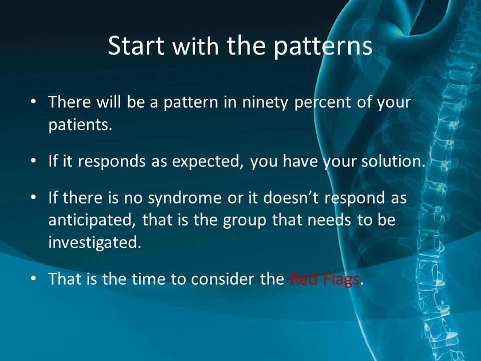 Start with the patterns There will be a pattern in ninety percent of your patients.