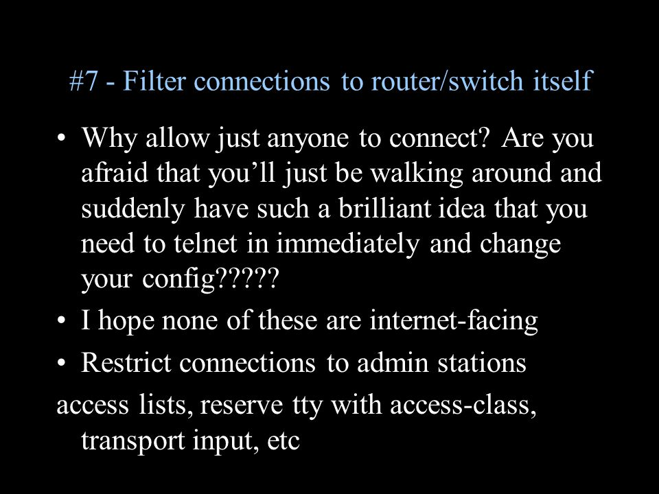 #7 - Filter connections to router/switch itself Why allow just anyone to connect.