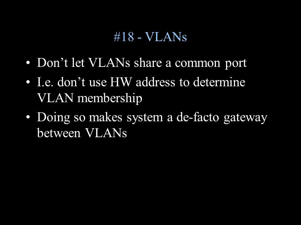 #18 - VLANs Don't let VLANs share a common port I.e.