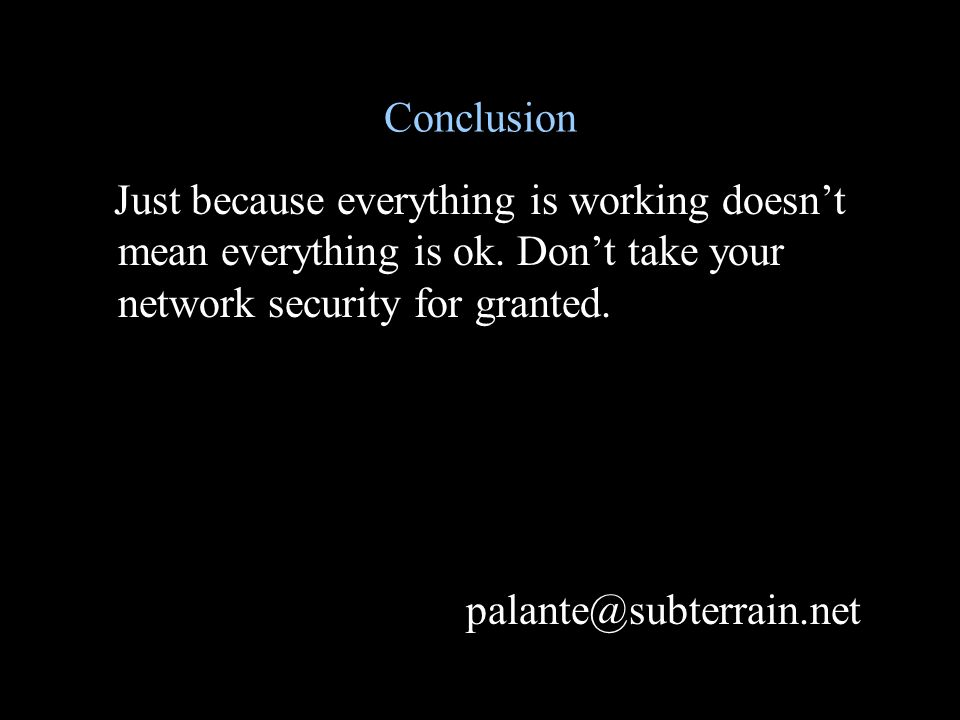Conclusion Just because everything is working doesn't mean everything is ok.