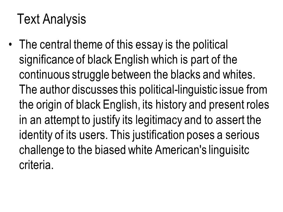 Text Analysis The central theme of this essay is the political significance of black English which is part of the continuous struggle between the blac