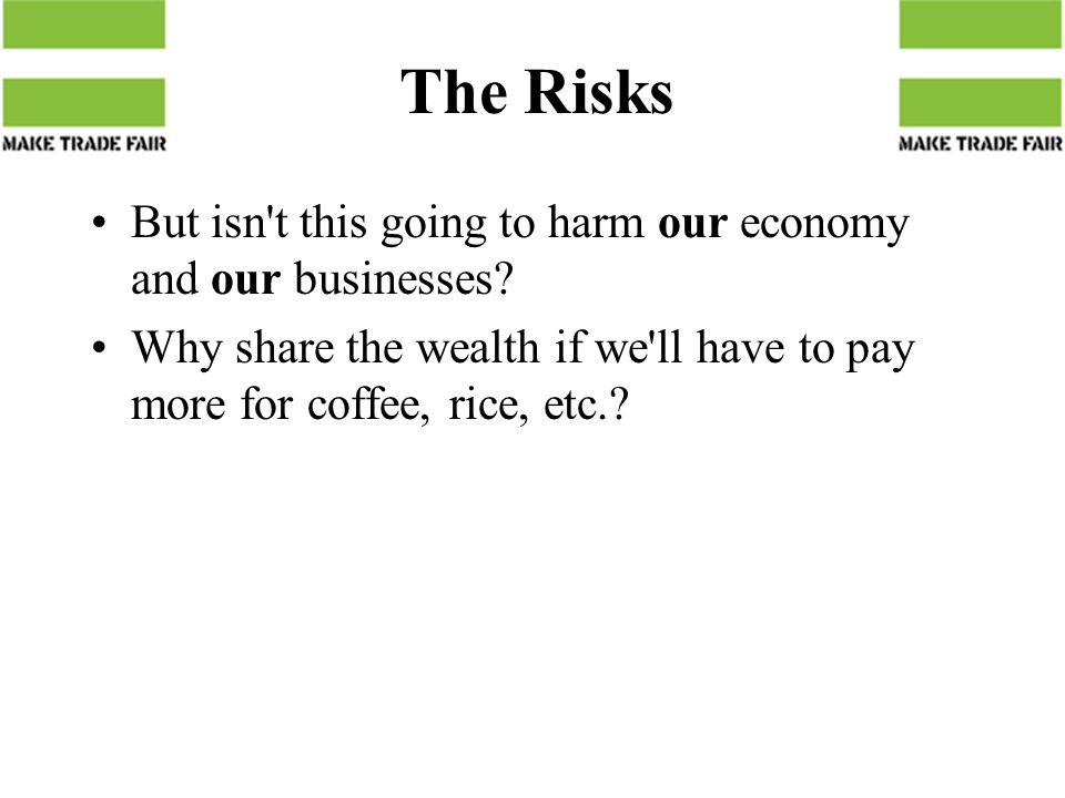 The Risks But isn t this going to harm our economy and our businesses.
