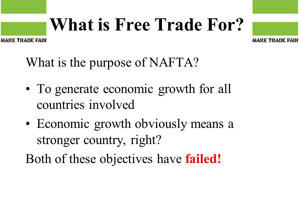 What is Free Trade For. What is the purpose of NAFTA.