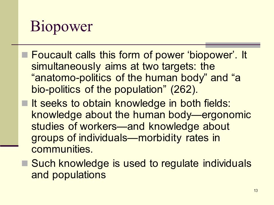13 Biopower Foucault calls this form of power 'biopower'.