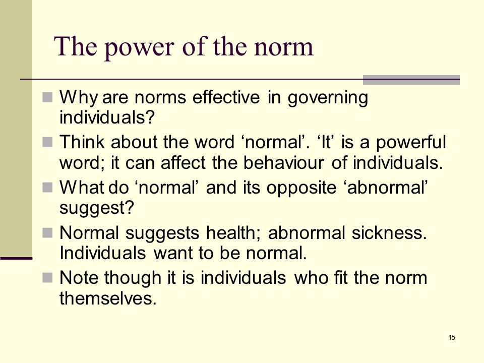 15 The power of the norm Why are norms effective in governing individuals.
