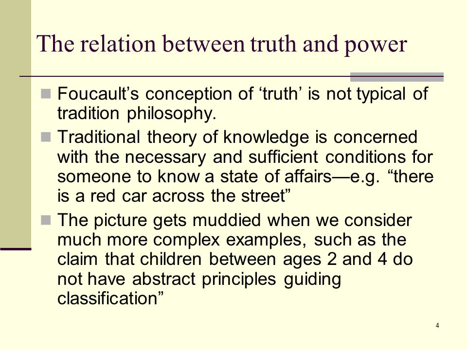 4 The relation between truth and power Foucault's conception of 'truth' is not typical of tradition philosophy.