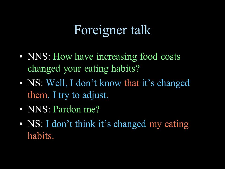 Foreigner talk NNS: How have increasing food costs changed your eating habits.