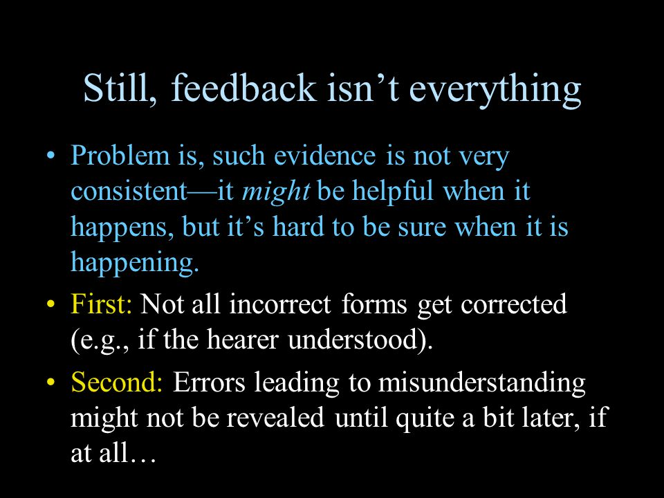 Still, feedback isn't everything Problem is, such evidence is not very consistent—it might be helpful when it happens, but it's hard to be sure when it is happening.
