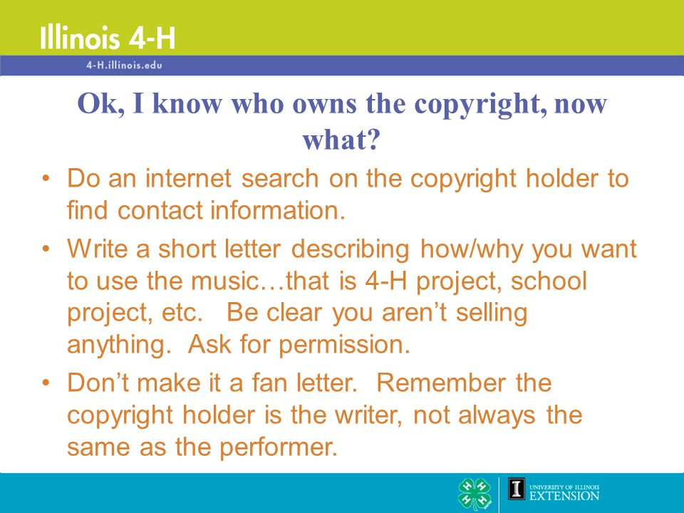 Do an internet search on the copyright holder to find contact information. Write a short letter describing how/why you want to use the music…that is 4