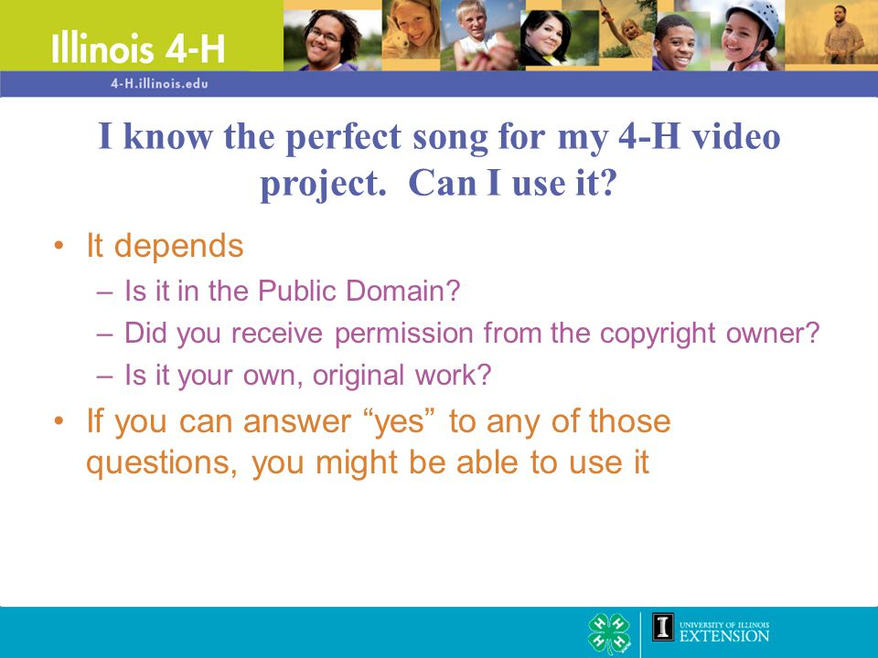"""It depends –Is it in the Public Domain? –Did you receive permission from the copyright owner? –Is it your own, original work? If you can answer """"yes"""""""