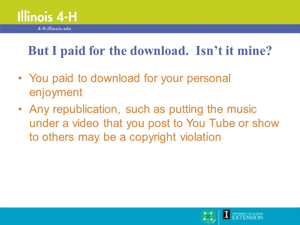You paid to download for your personal enjoyment Any republication, such as putting the music under a video that you post to You Tube or show to other