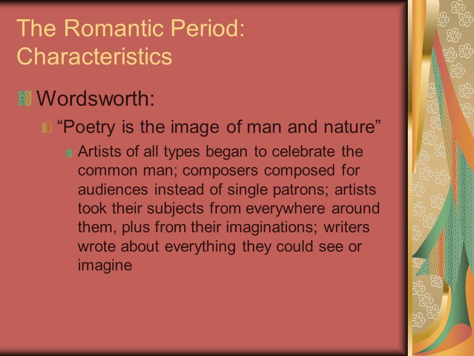 The Romantic Period: Characteristics Wordsworth: ...