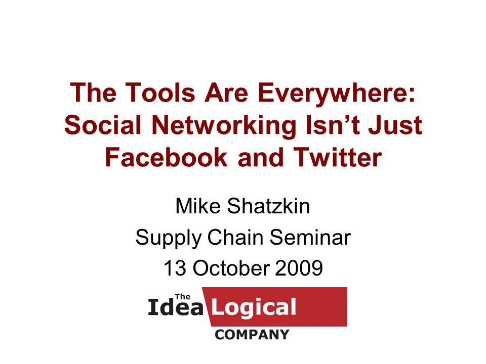 The Tools Are Everywhere: Social Networking Isn't Just Facebook and Twitter Mike Shatzkin Supply Chain Seminar 13 October 2009