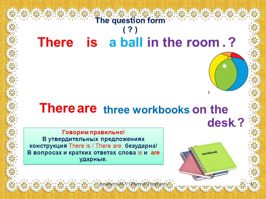 The question form ( .) Thereis A a ball in the room..