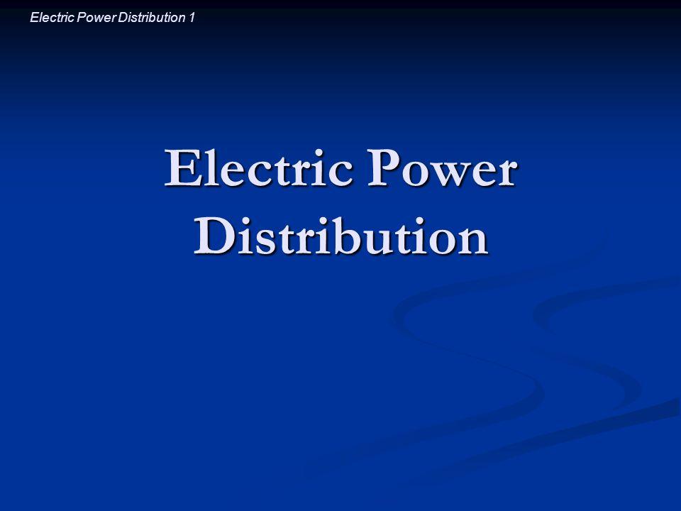 Electric Power Distribution 1 Electric Power Distribution