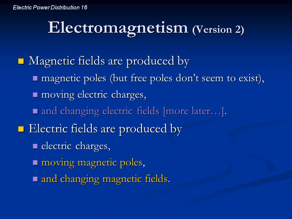Electric Power Distribution 16 Electromagnetism (Version 2) Magnetic fields are produced by Magnetic fields are produced by magnetic poles (but free p