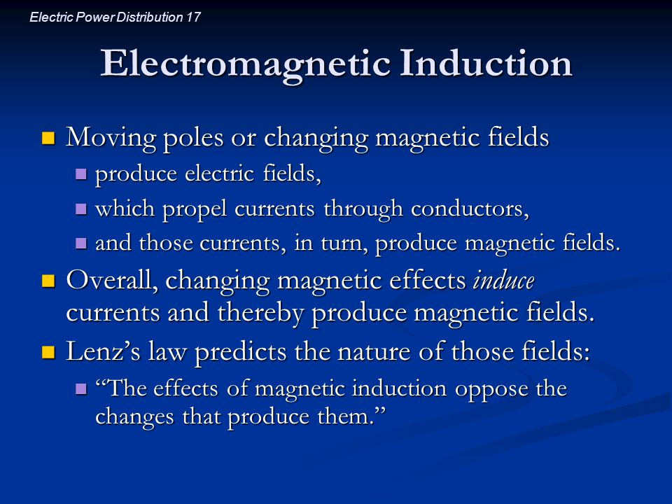Electric Power Distribution 17 Electromagnetic Induction Moving poles or changing magnetic fields Moving poles or changing magnetic fields produce ele