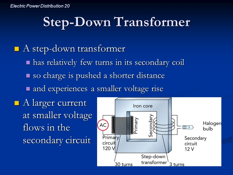 Electric Power Distribution 20 Step-Down Transformer A step-down transformer A step-down transformer has relatively few turns in its secondary coil ha