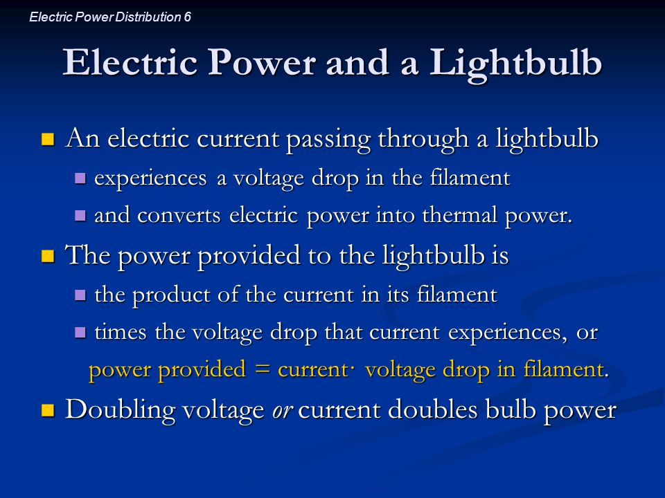 Electric Power Distribution 6 Electric Power and a Lightbulb An electric current passing through a lightbulb An electric current passing through a lig