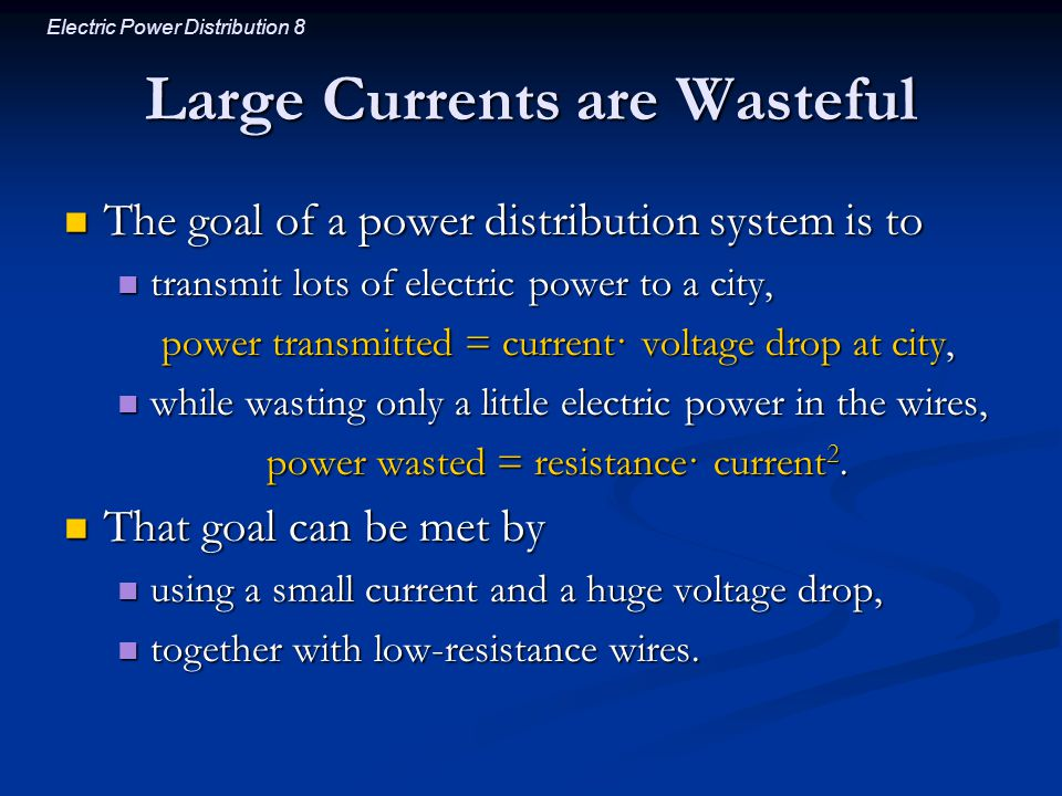 Electric Power Distribution 8 Large Currents are Wasteful The goal of a power distribution system is to The goal of a power distribution system is to