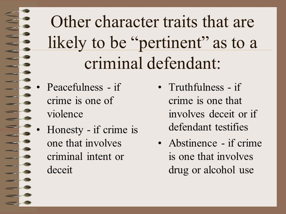 """Other character traits that are likely to be """"pertinent"""" as to a criminal defendant: Peacefulness - if crime is one of violence Honesty - if crime is"""