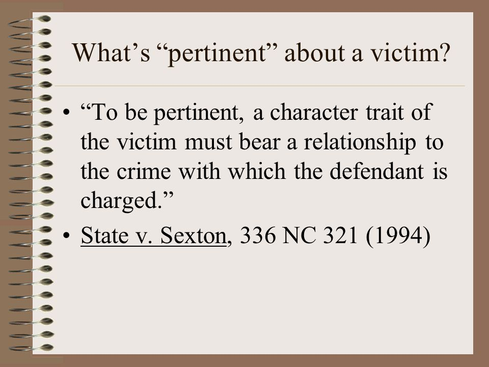 """What's """"pertinent"""" about a victim? """"To be pertinent, a character trait of the victim must bear a relationship to the crime with which the defendant is"""