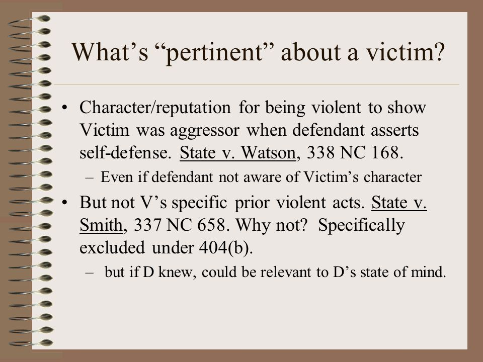 """What's """"pertinent"""" about a victim? Character/reputation for being violent to show Victim was aggressor when defendant asserts self-defense. State v. W"""