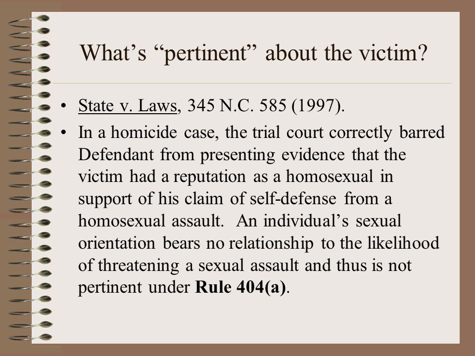 """What's """"pertinent"""" about the victim? State v. Laws, 345 N.C. 585 (1997). In a homicide case, the trial court correctly barred Defendant from presentin"""
