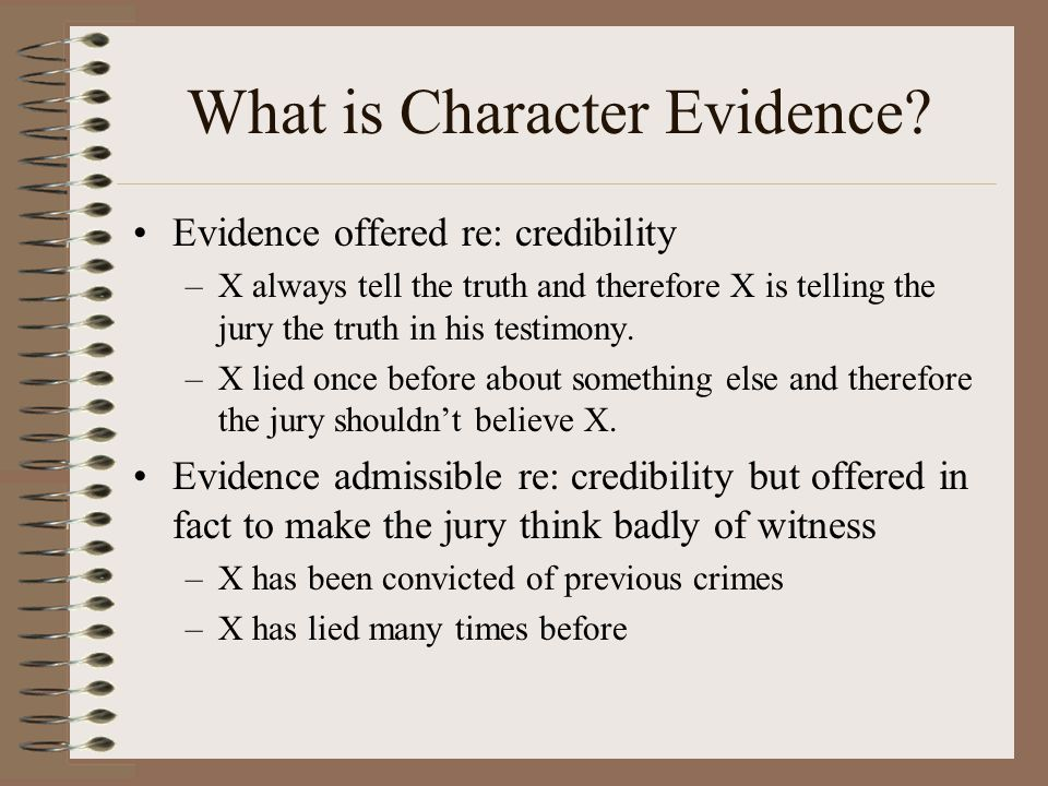 CHARACTER EVIDENCE The general rule: Character evidence is not admissible.