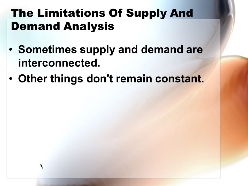 The Limitations Of Supply And Demand Analysis Sometimes supply and demand are interconnected.
