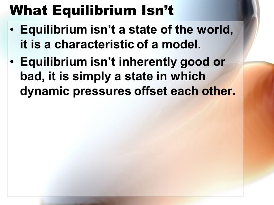 What Equilibrium Isn't Equilibrium isn't a state of the world, it is a characteristic of a model.