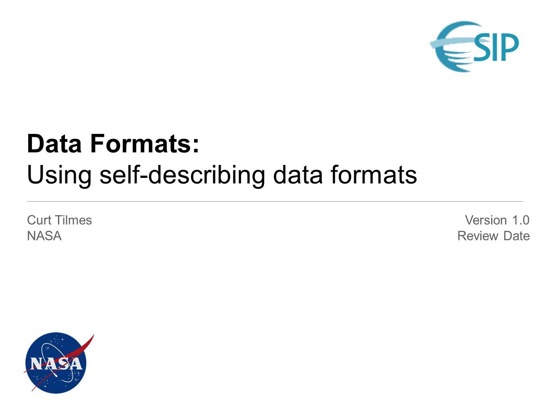 Data Formats: Using self-describing data formats Curt Tilmes NASA Version 1.0 Review Date