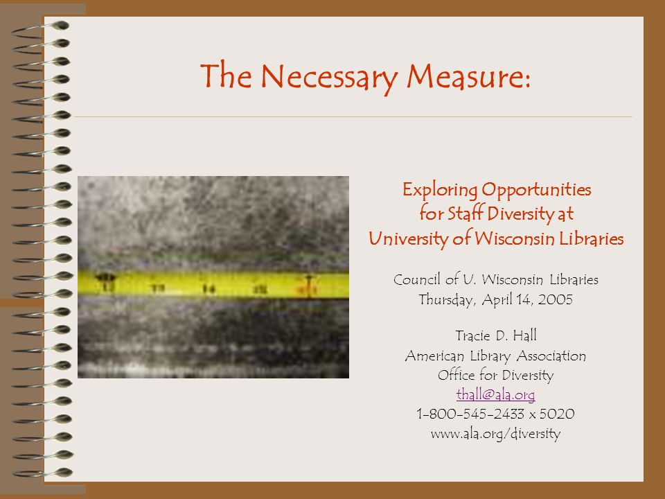 The Necessary Measure: Exploring Opportunities for Staff Diversity at University of Wisconsin Libraries Council of U.
