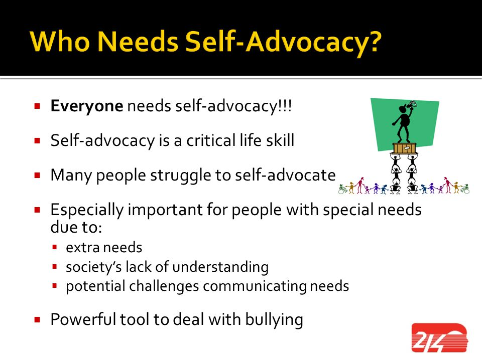  Self-advocacy isn't just for school or the IEP process  Self-advocacy serves you throughout your whole life  What do you do when.