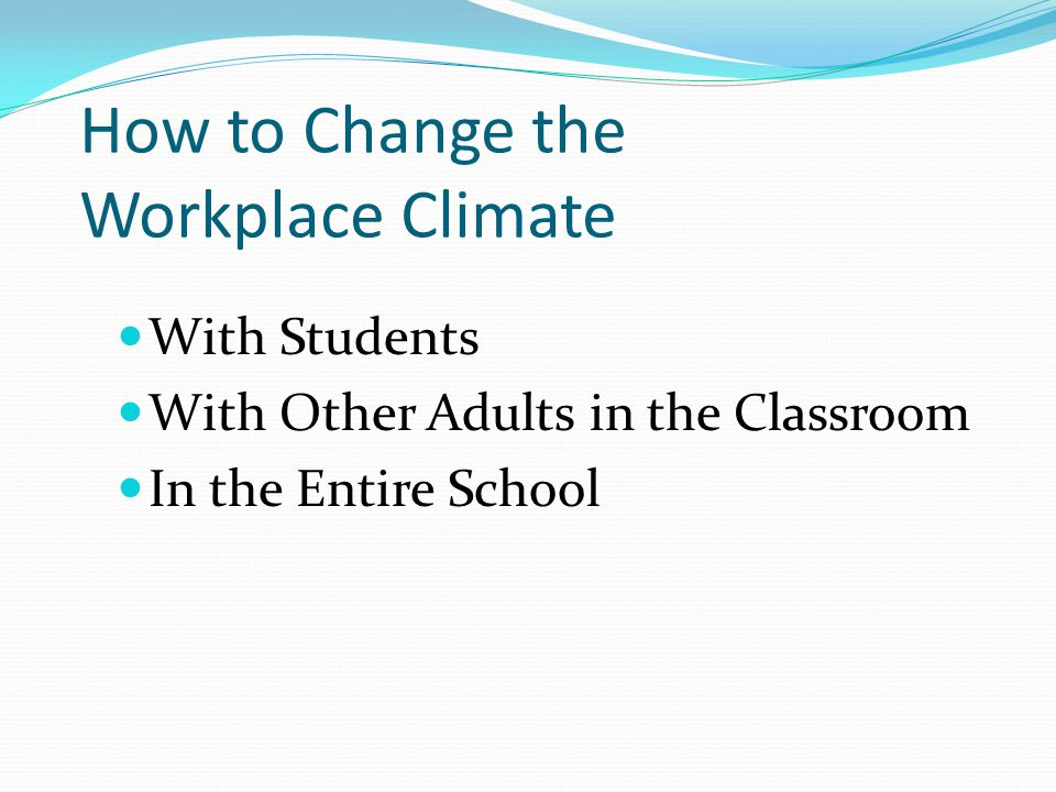 How to Change the Workplace Climate With Students With Other Adults in the Classroom In the Entire School